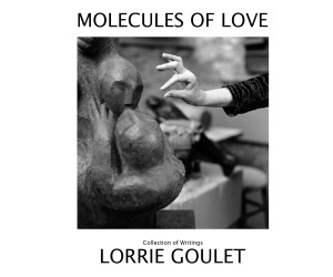 MOLECULES OF LOVE: Yet more of Lorrie Goulet's writings