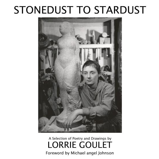 STONEDUST TO STARDUST: A Selection of Poetry and Drawings by Lorrie Goulet